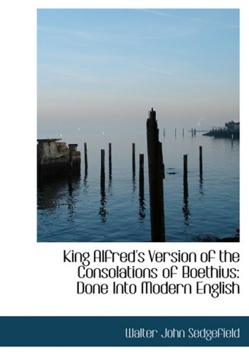 King Alfred's Version of the Consolations of Boethius: Done Into Modern English: Done Into Modern English (Large Print Edition)