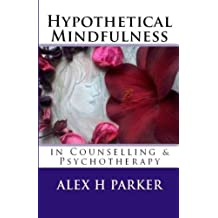 Hypothetical Mindfulness in Counselling and Psychotherapy