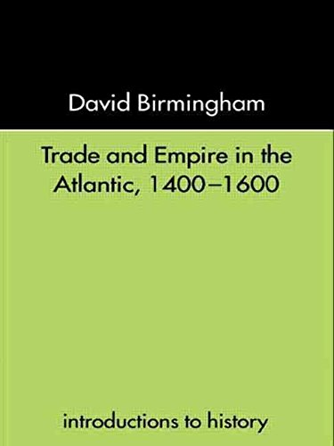 [(Trade and Empire in the Atlantic, 1400-1600)] [By (author) David Birmingham] published on (September, 2000)