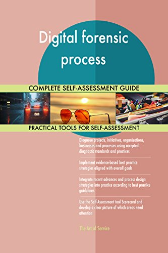 Digital forensic process All-Inclusive Self-Assessment - More than 700 Success Criteria, Instant Visual Insights, Comprehensive Spreadsheet Dashboard, Auto-Prioritized for Quick Results
