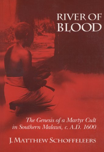 River of Blood: The Genesis of a Martyr Cult in Southern Malawi, C. A.D. 1600: Genesis of a Martyr Cult in Southern Malawi Circa AD 1600 por J. Matthew Schoffeleers