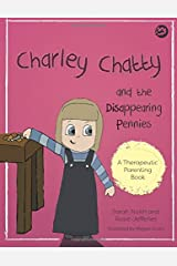 Charley Chatty and the Disappearing Pennies: A story about lying and stealing (Therapeutic Parenting Books) Paperback
