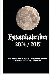 Hexenkalender 2014/2015: Der Begleiter durchs Jahr für Hexen, Heiden, Druiden, Schamanen und andere Zauberwesen. Taschenbuch