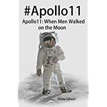 #Apollo11: When Men Walked on the Moon: The incredible mission of Apollo 11 (Hashtag Histories Book 5)