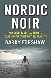 Nordic Noir: The Pocket Essential Guide to Scandinavian Crime Fiction, Film & TV by Barry Forshaw (2013-09-01)