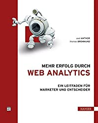 Mehr Erfolg durch Web Analytics: Ein Leitfaden für Marketer und Entscheider