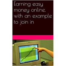 Earning easy money online, with an example to join in (English Edition)