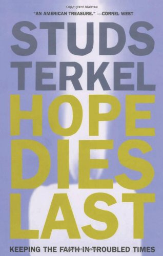 Hope Dies Last: Keeping the Faith in Troubled Times por Studs Terkel
