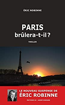 Paris brûlera-t-il ? par [Robinne, Éric]