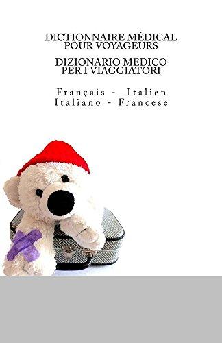 DICTIONNAIRE MEDICAL POUR VOYAGEURS: Francais -  Italien / DIZIONARIO MEDICO PER I VIAGGIATORI: Italiano -  Francese
