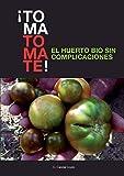 ¡TOMA TOMATE! EL HUERTO BIO SIN COMPLICACIONES (papel)