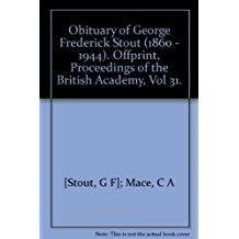 Obituary of George Frederick Stout (1860 - 1944). Offprint, Proceedings of the British Academy, Vol 31.