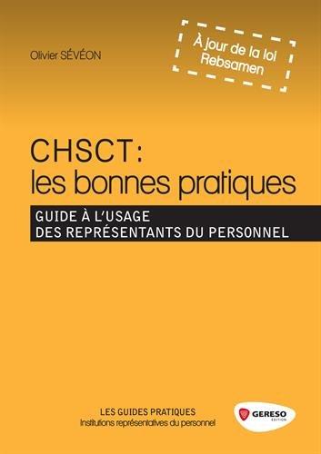CHSCT : les bonnes pratiques: Guide à l'usage des représentants du personnel.