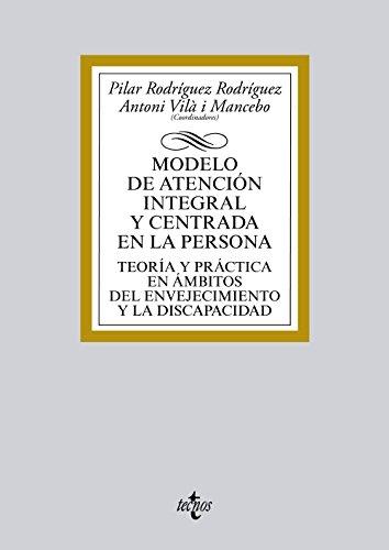Modelo de atención integral y centrada en la persona: Teoría y práctica en ámbitos del envejecimiento y la discapacidad (Derecho - Biblioteca Universitaria De Editorial Tecnos) por Pilar Rodríguez Rodríguez