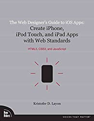 [(The Web Designer's Guide to IOS Apps : Create IPhone, IPod Touch, and IPad Apps with Web Standards (HTML5, CSS3, and JavaScript))] [By (author) Kristofer Layon] published on (December, 2010)