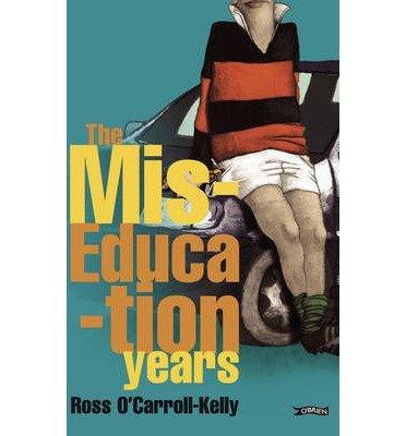 [(Ross O'Carroll-Kelly: The Miseducation Years)] [ By (author) Ross O'Carroll-Kelly, With Paul Howard, Illustrated by Alan Clarke ] [June, 2004]