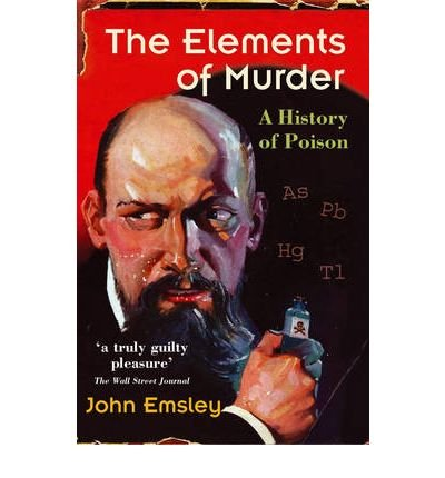 [(The Elements of Murder: A History of Poison)] [Author: John Emsley] published on (September, 2006)