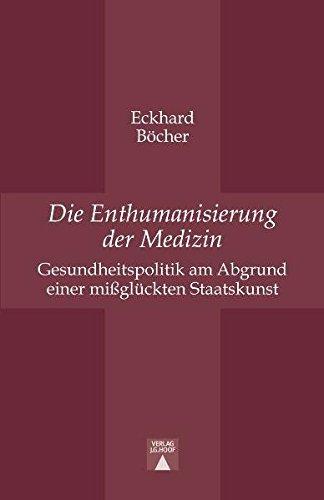 Die Enthumanisierung der Medizin: Gesundheitspolitik am Abgrund einer mißglückten Staatskunst
