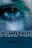 My Lady Olives: Maiden of Migraines (The Olisbeth Mason Chronicles Book 1)