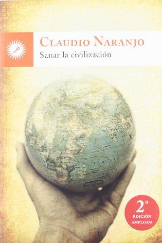 Sanar La Civilizacion por Claudio Naranjo