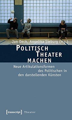 Politisch Theater machen: Neue Artikulationsformen des Politischen in den darstellenden Künsten