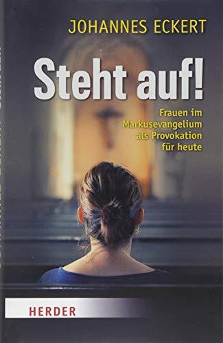 Steht auf!: Frauen im Markus-Evangelium als Provokation für heute