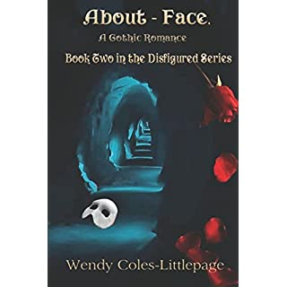 About-Face, A Gothic Romance: Book Two in the Disfigured Series