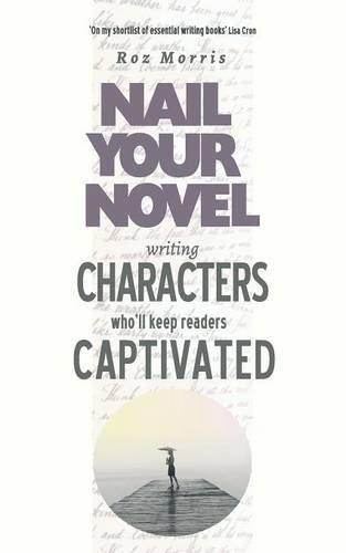 Writing Characters Who'll Keep Readers Captivated: Nail Your Novel