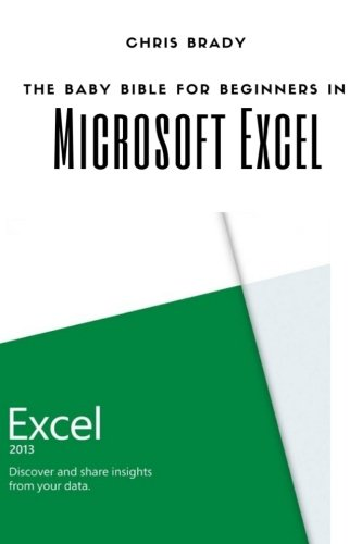 Excel For Beginners: Beginners Guide To Microsoft Excel, Learn Cell Formatting, Formulas, Charts, Keyboard Shortcuts, Autofill Features And Much More: The Basics of Microsoft Excel For Beginners
