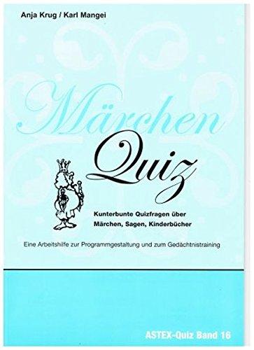 Märchen Quiz – Kunterbunte Quizfragen über Märchen, Sagen, Kinderbücher: Zur Programmgestaltung und zum Gedächtnistraining in der Altenarbeit – eine ... in der Altenhilfe und Altenarbeit)