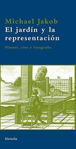 El jardín y la representación: Pintura, cine y fotografía (La Biblioteca Azul serie mínima) por Michael Jakob