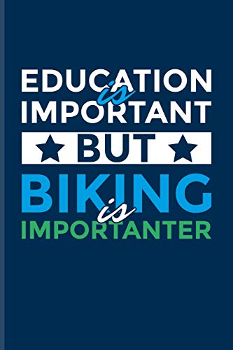 Education Is Important Biking Is Importanter: Biking And Cycling Journal For Cyclists, Fitness, Mountain Bike Trails, Street Race, Downhill & Wheelies Fans - 6x9 - 100 Blank Lined Pages
