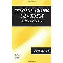 Tecniche di rilassamento e visualizzazione: Applicazioni pratiche