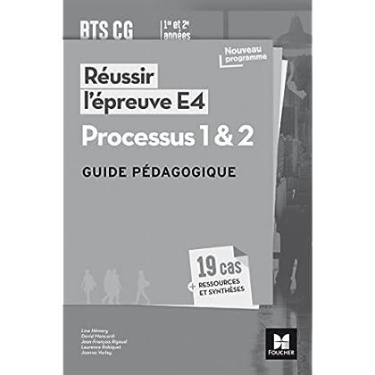 Réussir l'épreuve E4 - Processus 1 & 2 - BTS CG - Guide pédagogique