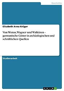 Von Wotan, Wagner und Walküren - germanische Götter in archäologischen und schriftlichen Quellen