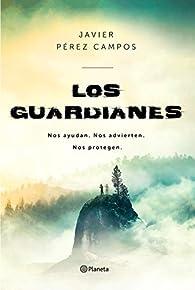 Los Guardianes: Nos ayudan. Nos advierten. Nos protegen. par  Javier Pérez Campos