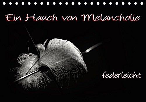(Ein Hauch von Melancholie - federleicht (Tischkalender 2019 DIN A5 quer): romantisch - melancholische Federbilder (Monatskalender, 14 Seiten ) (CALVENDO Glaube))