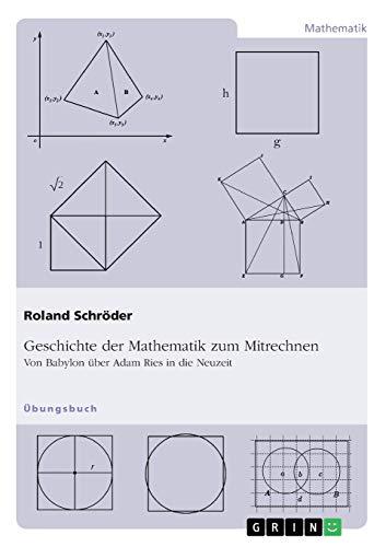 Geschichte der Mathematik zum Mitrechnen: Von Babylon über Adam Ries in die Neuzeit
