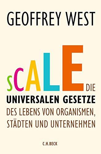 Scale: Die universalen Gesetze des Lebens von Organismen, Städten und Unternehmen