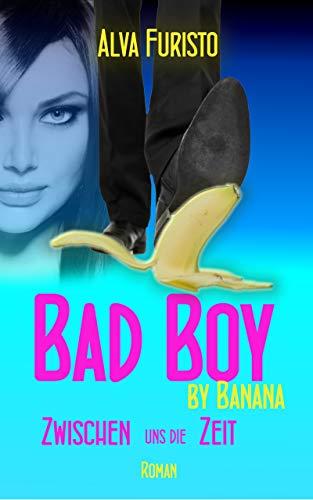 Bad Boy by Banana: Zwischen uns die Zeit (3Bee by Banana) von [Furisto, Alva]