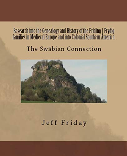 Research into the Genealogy and History of the Friding | Frydig families in Medieval Europe and into Colonial Southern America.: The Swabian Connection (English Edition)