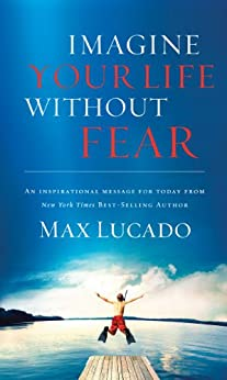 Imagine Your Life Without Fear by [Lucado, Max]