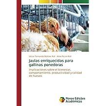 Jaulas enriquecidas para gallinas ponedoras: Implicaciones sobre el bienestar, comportamiento, productividad y calidad