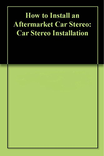 How to Install an Aftermarket Car Stereo: Car Stereo Installation (English Edition) Aftermarket Radio