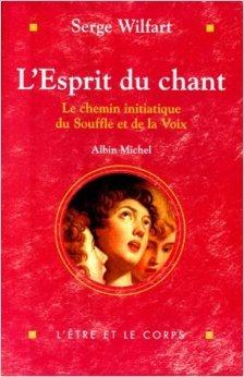 L'esprit du chant. Le chemin initiatique du Souffle et de la Voix de Serge Wilfart ( 4 fvrier 1999 )