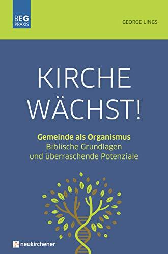Kirche wächst!: Gemeinde als Organismus - Biblische Grundlagen und überraschende Potenziale (Beiträge zu Evangelisation und Gemeindeentwicklung Praxis)