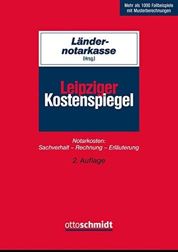 Leipziger Kostenspiegel: Notarkosten Sachverhalt – Rechnung – Erläuterung