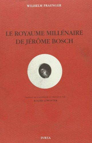 Le Royaume millénaire de Jérôme Bosch : fondements d'une interprétation par Wilhelm Fraenger
