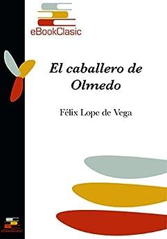 El Caballero De Olmedo por Félix Lope De Vega