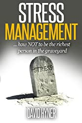 STRESS MANAGEMENT: How Not To Be The Richest Person In The Graveyard